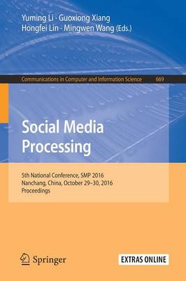 Social Media Processing: 5th National Conference, SMP 2016, Nanchang, China, October 29-30, 2016, Proceedings - Communications in Computer and Information Science 669 (Paperback)