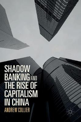 Shadow Banking and the Rise of Capitalism in China (Hardback)