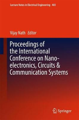 Proceedings of the International Conference on Nano-electronics, Circuits & Communication Systems - Lecture Notes in Electrical Engineering 403 (Hardback)