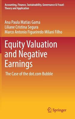 Equity Valuation and Negative Earnings: The Case of the dot.com Bubble - Accounting, Finance, Sustainability, Governance & Fraud: Theory and Application (Hardback)