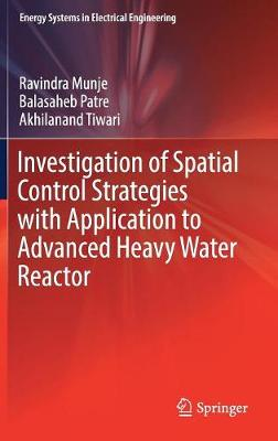 Investigation of Spatial Control Strategies with Application to Advanced Heavy Water Reactor - Energy Systems in Electrical Engineering (Hardback)