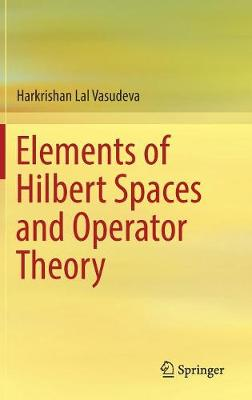 Elements of Hilbert Spaces and Operator Theory (Hardback)