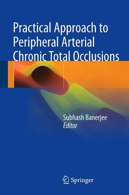 Practical Approach to Peripheral Arterial Chronic Total Occlusions (Hardback)