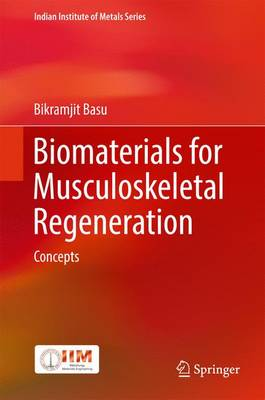 Biomaterials for Musculoskeletal Regeneration: Concepts - Indian Institute of Metals Series (Hardback)