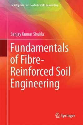 Fundamentals of Fibre-Reinforced Soil Engineering - Developments in Geotechnical Engineering (Hardback)