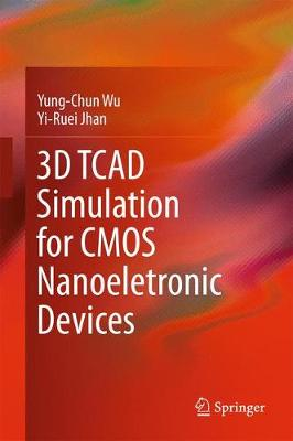 3D TCAD Simulation for CMOS Nanoeletronic Devices (Hardback)