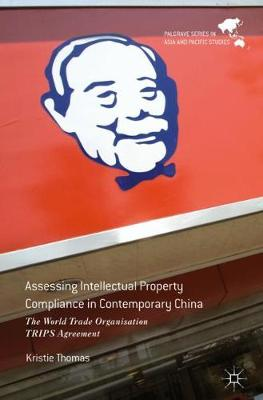 Assessing Intellectual Property Compliance in Contemporary China: The World Trade Organisation TRIPS Agreement - Palgrave Series in Asia and Pacific Studies (Hardback)