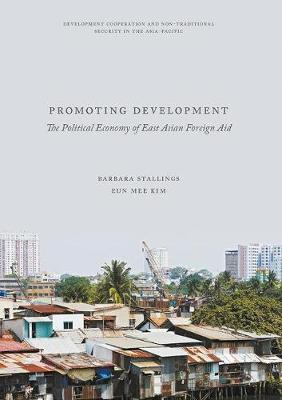 Promoting Development: The Political Economy of East Asian Foreign Aid - Development Cooperation and Non-Traditional Security in the Asia-Pacific (Hardback)