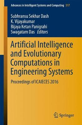 Artificial Intelligence and Evolutionary Computations in Engineering Systems: Proceedings of ICAIECES 2016 - Advances in Intelligent Systems and Computing 517 (Paperback)