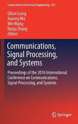 Communications, Signal Processing, and Systems: Proceedings of the 2016 International Conference on Communications, Signal Processing, and Systems - Lecture Notes in Electrical Engineering 423 (Hardback)
