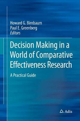 Decision Making in a World of Comparative Effectiveness Research: A Practical Guide (Hardback)