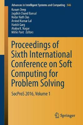 Proceedings of Sixth International Conference on Soft Computing for Problem Solving: SocProS 2016, Volume 1 - Advances in Intelligent Systems and Computing 546 (Paperback)