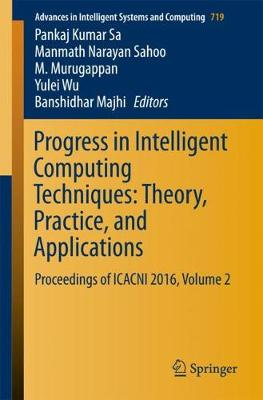 Progress in Intelligent Computing Techniques: Theory, Practice, and Applications: Proceedings of ICACNI 2016, Volume 2 - Advances in Intelligent Systems and Computing 719 (Paperback)