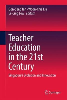 Teacher Education in the 21st Century: Singapore's Evolution and Innovation (Hardback)