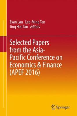 Selected Papers from the Asia-Pacific Conference on Economics & Finance (APEF 2016) (Hardback)