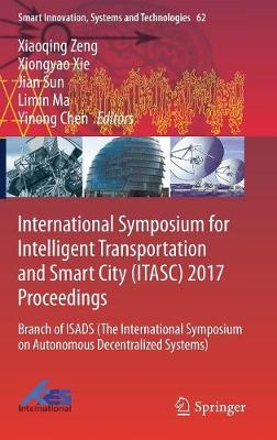 International Symposium for Intelligent Transportation and Smart City (ITASC) 2017 Proceedings: Branch of ISADS (The International Symposium on Autonomous Decentralized Systems) - Smart Innovation, Systems and Technologies 62 (Hardback)