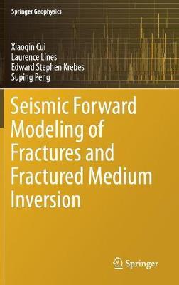 Seismic Forward Modeling of Fractures and Fractured Medium Inversion - Springer Geophysics (Hardback)