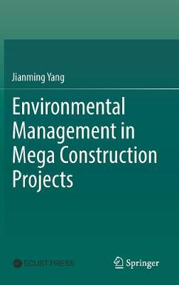 Environmental Management in Mega Construction Projects (Hardback)