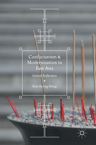 Confucianism and Modernization in East Asia: Critical Reflections (Hardback)