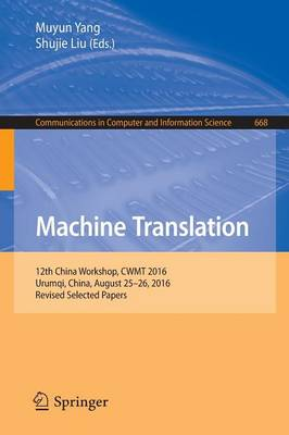 Machine Translation: 12th China Workshop, CWMT 2016, Urumqi, China, August 25-26, 2016, Revised Selected Papers - Communications in Computer and Information Science 668 (Paperback)