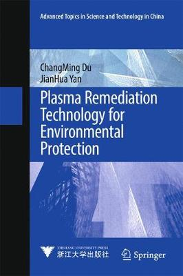 Plasma Remediation Technology for Environmental Protection - Advanced Topics in Science and Technology in China (Hardback)