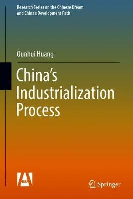 China's Industrialization Process - Research Series on the Chinese Dream and China's Development Path (Hardback)