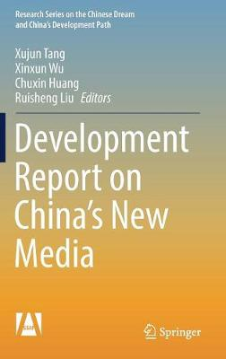Development Report on China's New Media - Research Series on the Chinese Dream and China's Development Path (Hardback)
