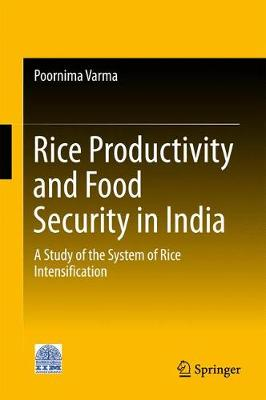 Rice Productivity and Food Security in India: A Study of the System of Rice Intensification (Hardback)