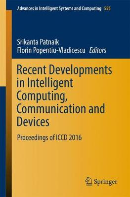 Recent Developments in Intelligent Computing, Communication and Devices: Proceedings of ICCD 2016 - Advances in Intelligent Systems and Computing 555 (Paperback)