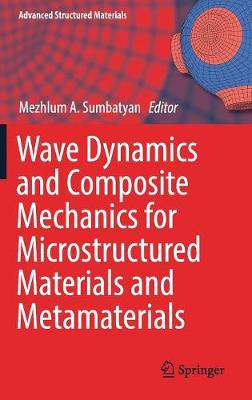 Wave Dynamics and Composite Mechanics for Microstructured Materials and Metamaterials - Advanced Structured Materials 59 (Hardback)