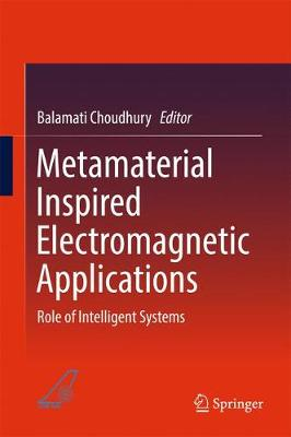 Metamaterial Inspired Electromagnetic Applications: Role of Intelligent Systems (Hardback)