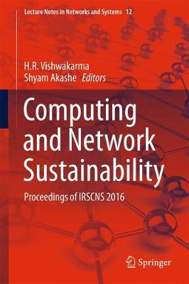 Computing and Network Sustainability: Proceedings of IRSCNS 2016 - Lecture Notes in Networks and Systems 12 (Hardback)