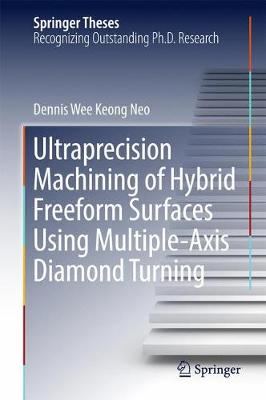 Ultraprecision Machining of Hybrid Freeform Surfaces Using Multiple-Axis Diamond Turning - Springer Theses (Hardback)