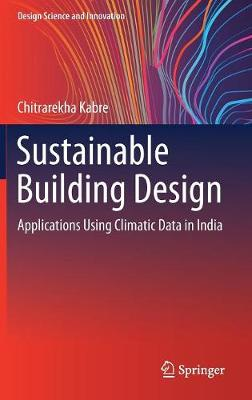 Sustainable Building Design: Applications Using Climatic Data in India - Design Science and Innovation (Hardback)