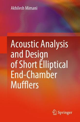 Acoustic Analysis of Elliptical Cylindrical Mufflers: Application to Automotive Muffler Design - SpringerBriefs in Applied Sciences and Technology (Paperback)