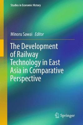 The Development of Railway Technology in East Asia in Comparative Perspective - Studies in Economic History (Hardback)