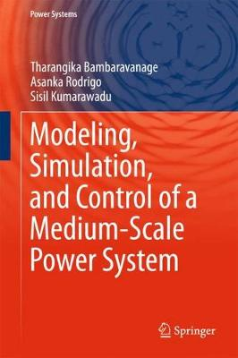 Modeling, Simulation, and Control of a Medium-Scale Power System - Power Systems (Hardback)