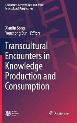 Transcultural Encounters in Knowledge Production and Consumption - Encounters between East and West (Hardback)