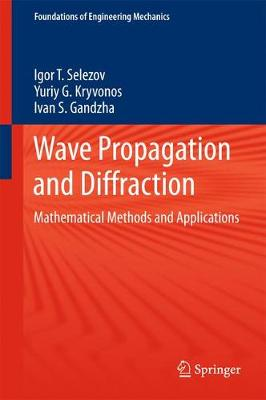 Wave Propagation and Diffraction: Mathematical Methods and Applications - Foundations of Engineering Mechanics (Hardback)
