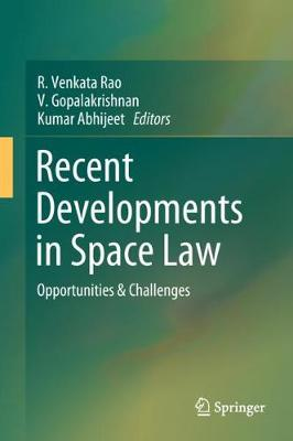Recent Developments in Space Law: Opportunities & Challenges (Hardback)