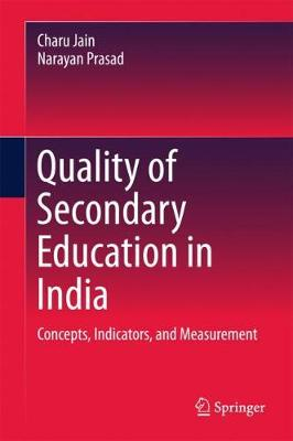 Quality of Secondary Education in India: Concepts, Indicators, and Measurement (Hardback)
