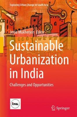 Sustainable Urbanization in India: Challenges and Opportunities - Exploring Urban Change in South Asia (Hardback)