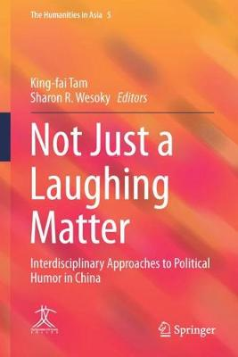 Not Just a Laughing Matter: Interdisciplinary Approaches to Political Humor in China - The Humanities in Asia 5 (Hardback)