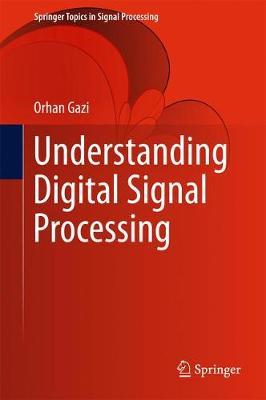 Understanding Digital Signal Processing - Springer Topics in Signal Processing 13 (Hardback)