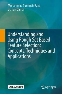 Understanding and Using Rough Set Based Feature Selection: Concepts, Techniques and Applications (Hardback)