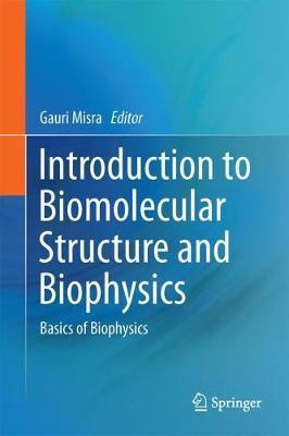 Introduction to Biomolecular Structure and Biophysics: Basics of Biophysics (Hardback)