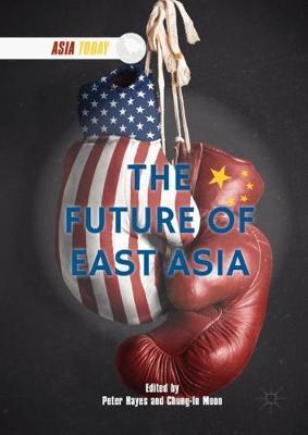 The Future of East Asia - Asia Today (Hardback)