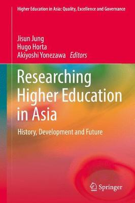 Researching Higher Education in Asia: History, Development and Future - Higher Education in Asia: Quality, Excellence and Governance (Hardback)