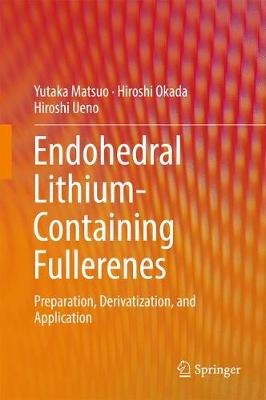 Endohedral Lithium-containing Fullerenes: Preparation, Derivatization, and Application (Hardback)