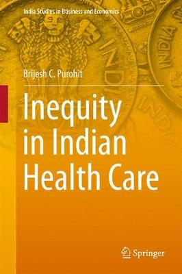 Inequity in Indian Health Care - India Studies in Business and Economics (Hardback)